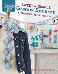 Sweet & Simple Granny Squares: 7 Irresistible Crochet Projects