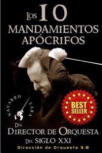 Los 10 Mandamientos Apocrifos del Director de Orquesta del Siglo XXI: Direccion Orquestal 3.0