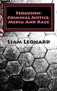 Ferguson: Criminal Justice, Media and Race: Crimsoc Report 2