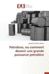 Petrobras, Ou Comment Devenir Une Grande Puissance Petroliere
