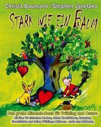 Stark Wie Ein Baum - Das Grosse Mitmach-Buch Fur Fruhling Und Ostern: Mit Uber 30 Einfachen Liedern, Vielen Kreativideen, Rezepten, Geschichten Und To