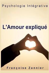 L'Amour Explique: Psychologie Integrative