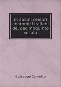 Di Alcuni Celebri Anatomici Italiani del Decimoquinto Secolo