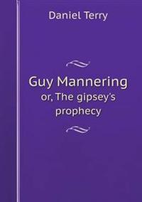 Guy Mannering Or, the Gipsey's Prophecy