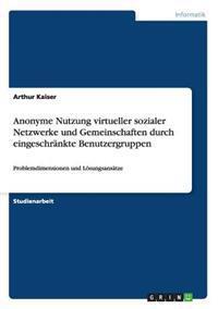 Anonyme Nutzung Virtueller Sozialer Netzwerke Und Gemeinschaften Durch Eingeschrankte Benutzergruppen
