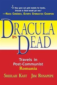 Dracula Is Dead: Travels in Post-Communist Romania