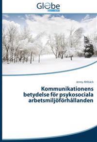 Kommunikationens betydelse för psykosociala arbetsmiljöförhållanden : Kommu