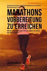 Schnelle Gerichte Zum Fettverbrennen, Um Deine Bestleistung in Der Marathon-Vorbereitung Zu Erreichen: Werde Uberschussiges Fett Los Bevor Du Einen Ma