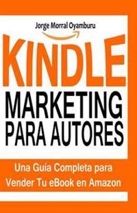 Kindle Marketing Para Autores: Aprende a Posicionar y Vender Tus Libros En Amazon Kindle