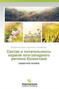 Sostav I Pitatel'nost' Kormov Yugo-Zapadnogo Regiona Kazakhstana