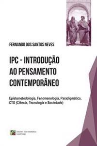 Ipc - Introducao Ao Pensamento Contemporaneo: Epistemetodologia, Fenomenologia, Paradigmatica, Cts (Ciencia, Tecnologia E Sociedade)