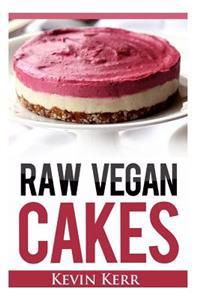 Raw Vegan Cakes: Raw Food Cakes, Pies, and Cobbler Recipes.