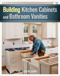 Building Kitchen Cabinets and Bathroom Vanities