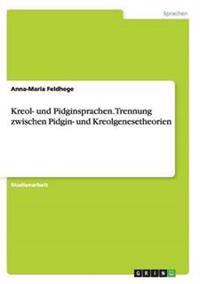 Kreol- Und Pidginsprachen. Trennung Zwischen Pidgin- Und Kreolgenesetheorien