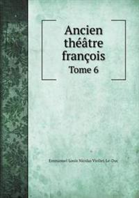 Ancien Theatre Francois Tome 6