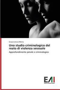 Uno Studio Criminologico del Reato Di Violenza Sessuale