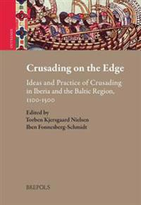 Crusading on the Edge: Ideas and Practice of Crusading in Iberia and the Baltic Region, 1100-1500