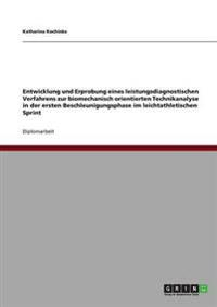 Entwicklung Und Erprobung Eines Leistungsdiagnostischen Verfahrens Zur Biomechanisch Orientierten Technikanalyse in Der Ersten Beschleunigungsphase Im Leichtathletischen Sprint