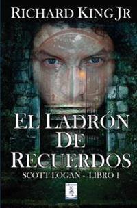 El Ladron de Recuerdos: Scott Logan Libro 1