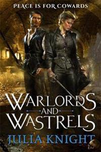 Warlords and wastrels - the duellists: book three