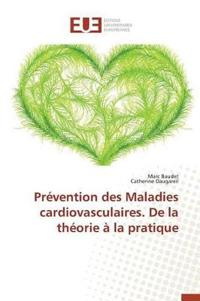 Pr�vention Des Maladies Cardiovasculaires. de la Th�orie � La Pratique