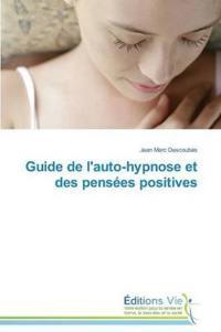 Guide de L'Auto-Hypnose Et Des Pensees Positives
