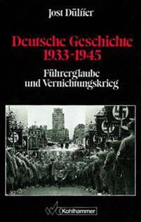 Deutsche Geschichte 1933-1945: Fuhrerglaube Und Vernichtungskrieg