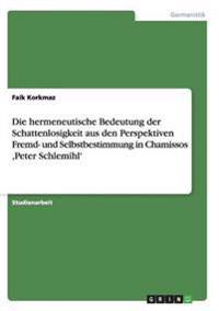 Die Hermeneutische Bedeutung Der Schattenlosigkeit Aus Den Perspektiven Fremd- Und Selbstbestimmung in Chamissos, Peter Schlemihl'