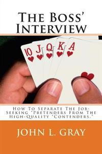 """The Boss' Interview: How to Separate the Job-Seeking """"Pretenders from the High-Quality """"Contenders."""""""