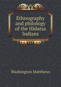 Ethnography and Philology of the Hidatsa Indians