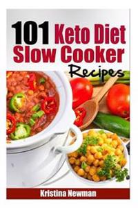 101 Keto Diet Slow Cooker Recipes: 101 Easy, Delicious, and Healthy Low-Carb Crock Pot Recipes