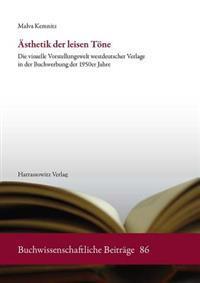 Asthetik Der Leisen Tone: Die Visuelle Vorstellungswelt Westdeutscher Verlage in Der Buchwerbung Der 1950er Jahre