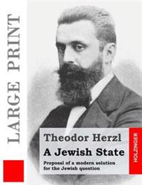A Jewish State: Proposal of a Modern Solution for the Jewish Question