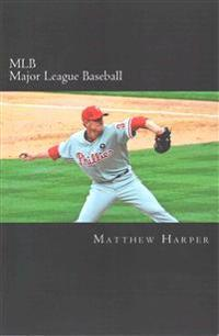 Mlb (Major League Baseball): Amazing Facts, Awesome Trivia, Cool Pictures & Fun Quiz for Kids - The Best Book Strategy That Helps Guide Children to