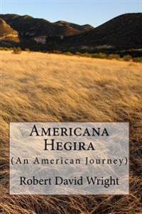 Americana Hegira: (An American Journey)