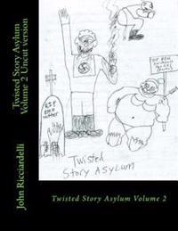 Twisted Story Asylum Volume 2: Uncut Version