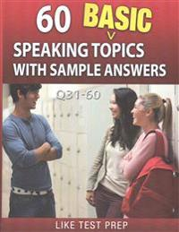 60 Basic Speaking Topics with Sample Answers Q31-60: 120 Basic Speaking Topics 30 Day Pack 2