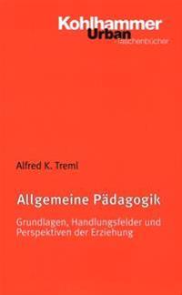 Allgemeine Padagogik: Grundlagen, Handlungsfelder Und Perspektiven Der Erziehung