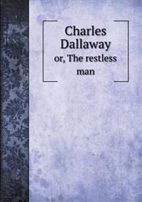 Charles Dallaway Or, the Restless Man