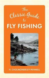 The Classic Guide to Fly Fishing