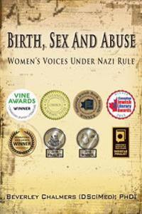 Birth, Sex and Abuse: Women's Voices Under Nazi Rule (Winner: Canadian Jewish Literary Award, Choice Outstanding Academic Title and USA Nati