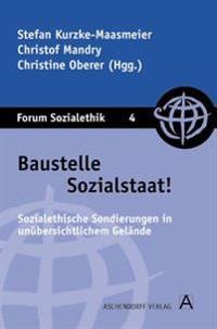 Baustelle Sozialstaat - Sozialethische Sondierungen in unübersichtlichem Gelände