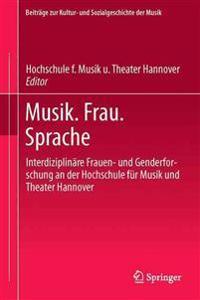 Musik. Frau. Sprache: Interdiziplinäre Frauen- Und Genderforschung an Der Hochschule Für Musik Und Theater Hannover