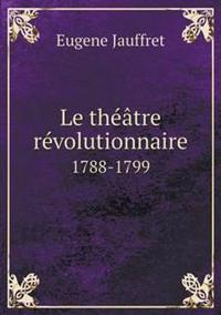 Le Theatre Revolutionnaire 1788-1799