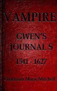 Vampire - Gwen's Journals 1541 - 1627