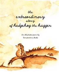 The Extraordinary Story of Hedgehog the Hugger
