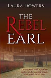The Rebel Earl: Robert Devereux, Earl of Essex