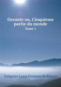 Oceanie Ou, Cinquieme Partie Du Monde Tome 1