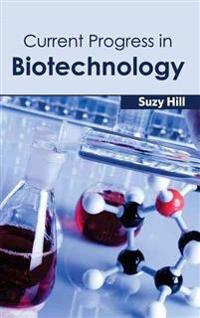 Current Progress in Biotechnology