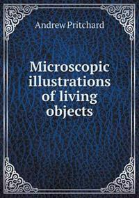 Microscopic Illustrations of Living Objects